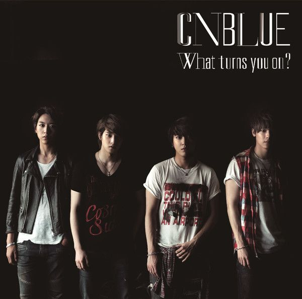 (Single) CNBLUE - What turns you on? (Japanese)
